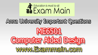 ME6501 Computer Aided Design | Impotent  Questions | Question bank | Syllabus | Model and Previous Question papers | Download PDF