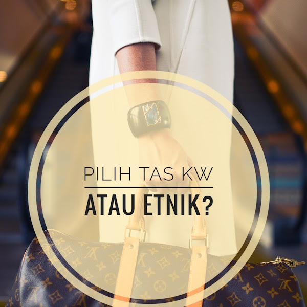 Pilih Tas KW atau Etnik?