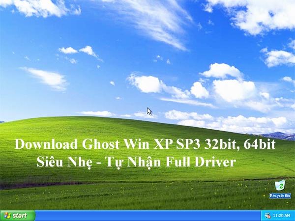 Download Ghost Win XP SP3 32bit, 64bit Siêu Nhẹ - Tự Nhận Full Driver a