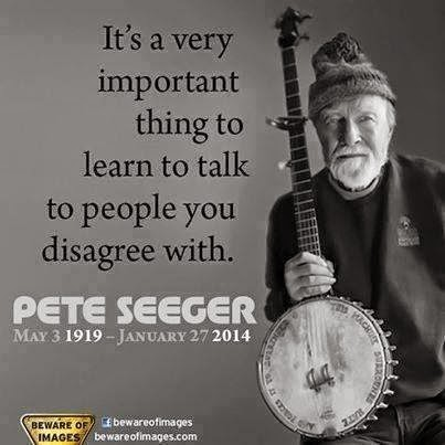 pete seeger it's a very important thing to learn to talk to people you disagree with