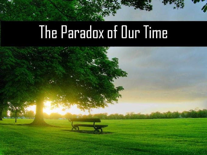 The Paradox of our time
