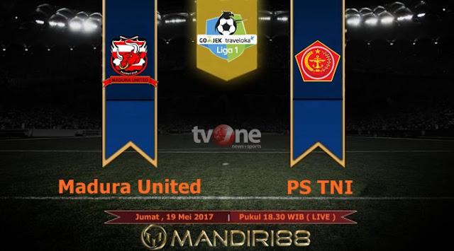 Prediksi Bola : Madura United Vs PS TNI , Jumat 19 Mei 2017 Pukul 18.30 WIB @ TVONE