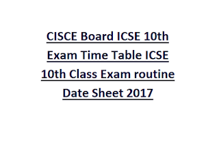 CISCE Board ICSE 10th Exam Time Table ICSE 10th Class Exam routine Date Sheet 2017