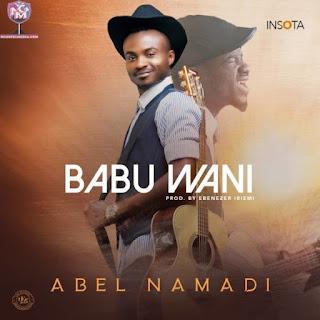 Abel Namadi – Babu Wani | Music Lyrics