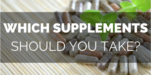 Which Supplements Should You Take?