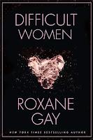 https://www.amazon.com/Difficult-Women-Roxane-Gay/dp/0802125395/ref=asap_bc?ie=UTF8