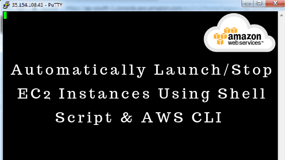Automatically Launch Stop EC2 Instances Using Shell Script & AWS CLI