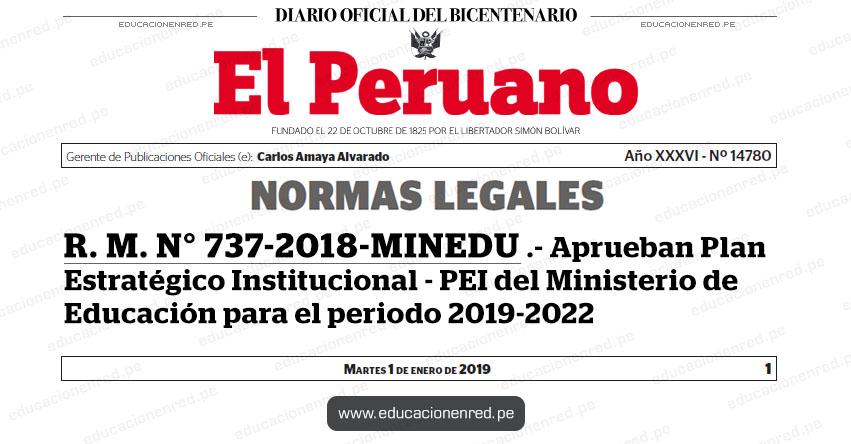 R. M. N° 737-2018-MINEDU - Aprueban Plan Estratégico Institucional - PEI del Ministerio de Educación para el periodo 2019-2022 - www.minedu.gob.pe