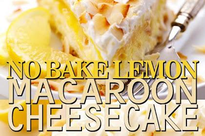 NO BAKE LEMON MACAROON CHEESECAKE