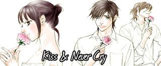 http://lady-otomen-project.blogspot.com.br/2016/06/kiss-never-cry.html