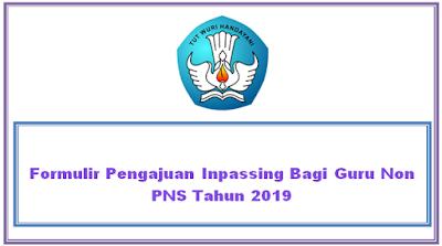 Formulir Pengajuan Inpassing Bagi Guru Non PNS Tahun 2019