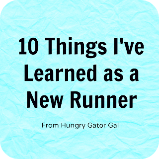 10 Things I've Learned as a New Runner from Hungry Gator Gal