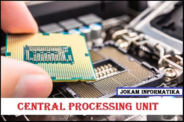 Apa Yang Dimaksud Dengan CPU (Central Processing Unit) Lengkap ? - JOKAM INFORMATIKA