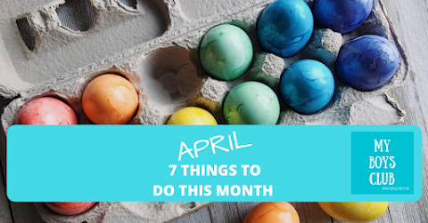 7 Things To Do This Month - April