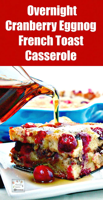 With sweet and creamy eggnog, tangy cranberries and crunchy pecans - this MAKE AHEAD Overnight Cranberry Eggnog French Toast Casserole is the perfect breakfast or brunch dish for Christmas, New Year and beyond! | manilaspoon.com