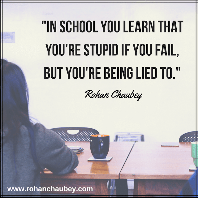 """In school you learn that you're stupid if you fail, but you're being lied to."" - Rohan Chaubey."