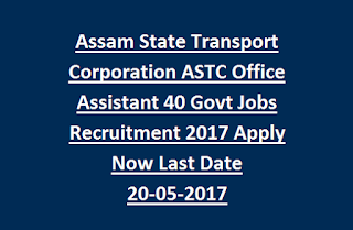 Assam State Transport Corporation ASTC Office Assistant 40 Govt Jobs Recruitment 2017 Apply Now Last Date 20-05-2017