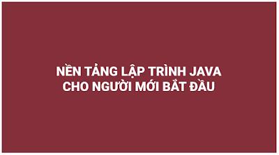 Khóa Học Nền Tảng Lập Trình Java Cho Người Mới Bắt Đầu