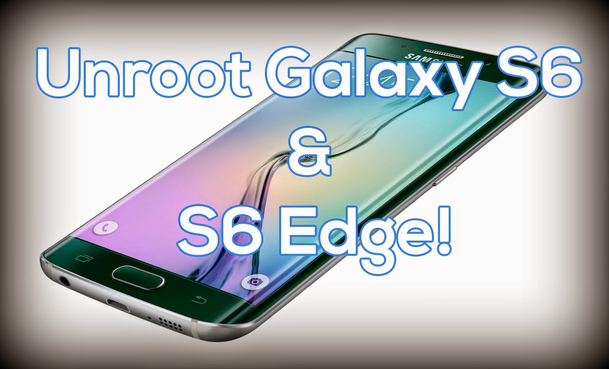 How to Unroot/Unbrick Galaxy S6 and S6 Edge! ~ AndroidRootz com