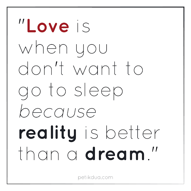 quotes cinta love is when you don't want to go to sleep because reality is better than a dream