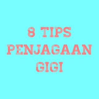 8 Tips Penjagaan Gigi Yang Anda Wajib Tahu