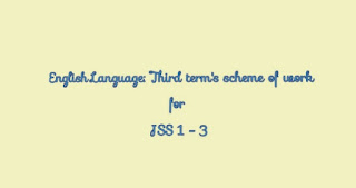 ENGLISH LANGUAGE: Third term's scheme of work for JSS 1 - 3