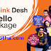 Banglalink Packages Banglalink Desh Hello ! 12 paisa/10 seconds only in other operators, and 5.5 paisa/10 sec in one banglalink number.