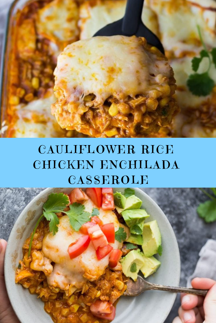 Cauliflower Rice Chicken Enchilada Casserole Recipe