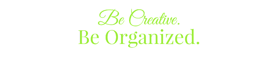Be Creative. Be Organized.