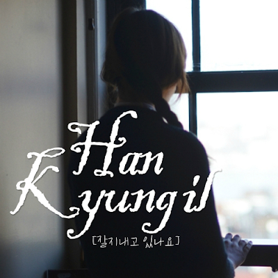 [Single] Han Kyung Il – 잘지내고 있나요