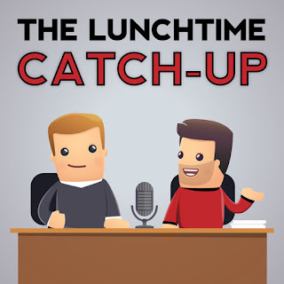The Lunchtime Catch Up Podcast Show