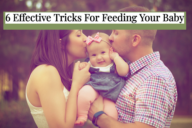 6 Effective Tricks For Feeding Your Baby