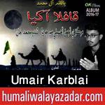http://www.humaliwalayazadar.com/2016/10/umair-karblai-nohay-2017.html
