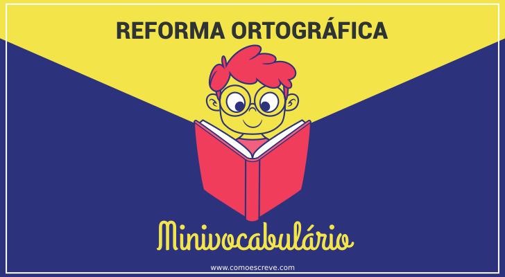 REFORMA ORTOGRÁFICA: Minivocabulário
