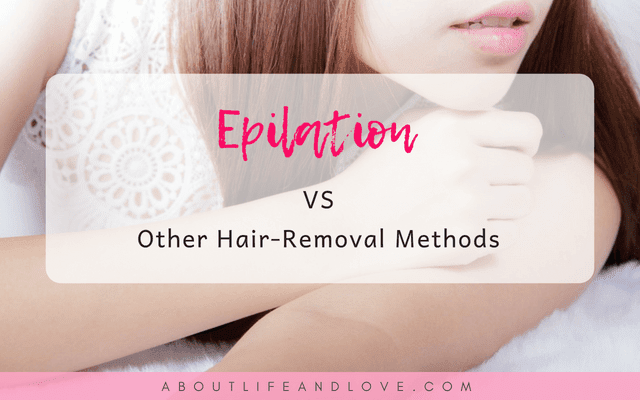 Epilation versus Other Hair-Removal Methods: Safety and Convenience