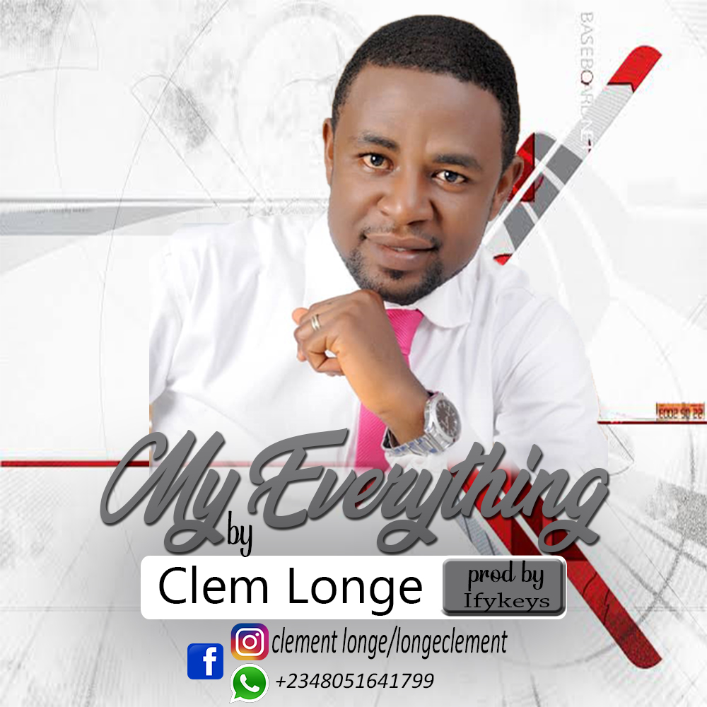 MUSIC-DOWNLOAD AUDIO: My Everything by Clement Longe - EKLITE GOSPEL