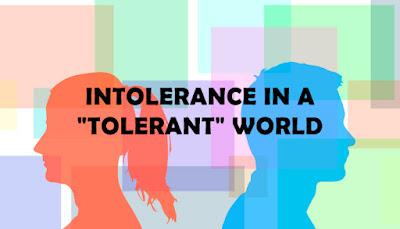 Intolerance in a tolerant world