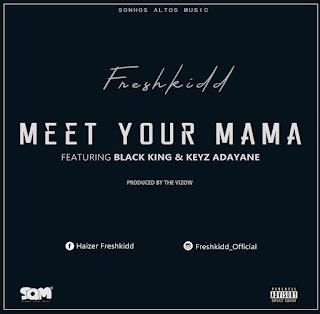 Freshkidd Feat. Keyz Adayane & Black King - Meet Your Mama