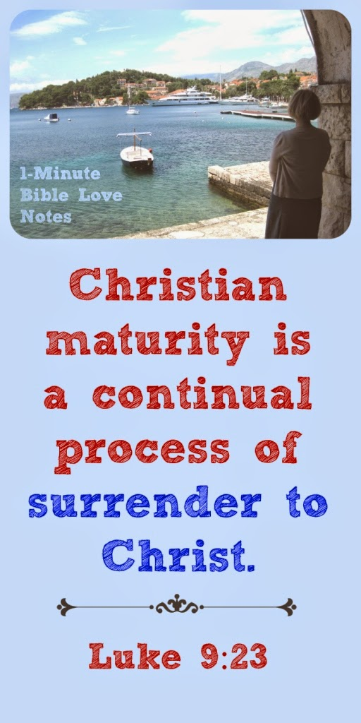 surrender to God and He will lift you up, Christian maturity is a process of continual surrender