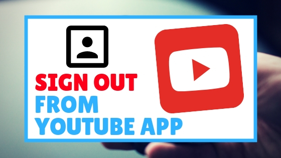 How To SIGN OUT From YouTube App On Android Easily 2019