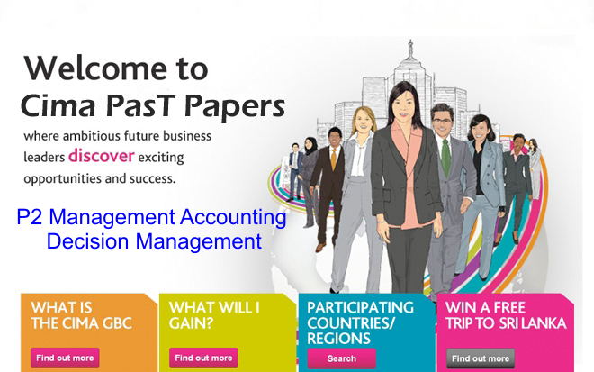 CIMA P2 MANAGEMENT ACCOUNTING- DECISION MANAGEMENT PAST PAPERS