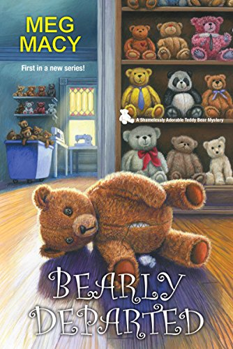Bearly Departed (A Shamelessly Adorable Teddy Bear Mystery Book 1) by Meg Macy