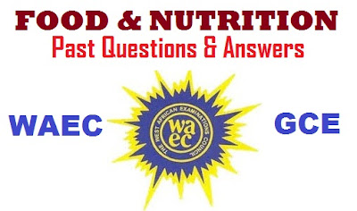 Food and Nutrition Past Question & Answers (OBJ/Theory Expo Runz) WAEC GCE NECO