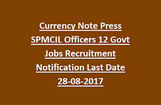 Currency Note Press SPMCIL Officers 12 Govt Jobs Recruitment Notification Last Date 28-08-2017