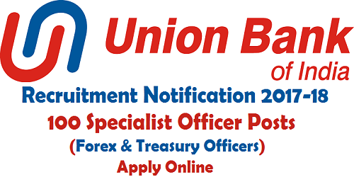 Union Bank of India Forex & Treasury Officers Recruitment 2017-18