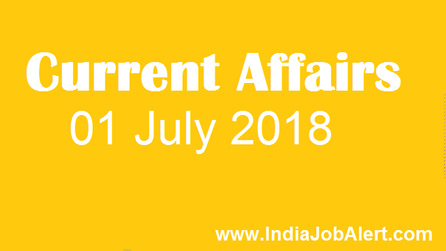 Current Affairs 01 July 2018