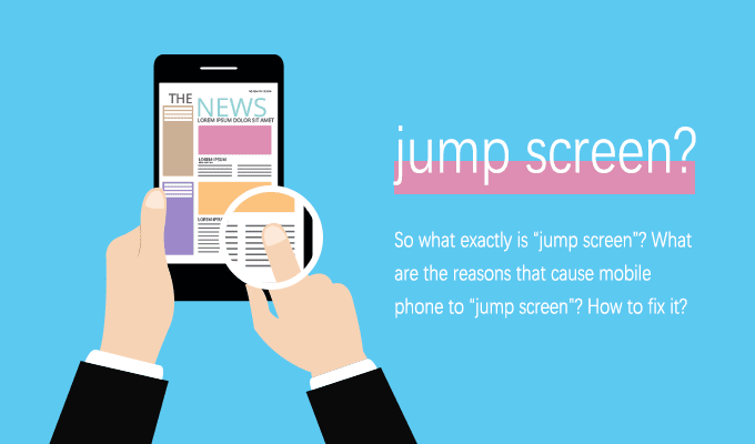 """How to Solve/Avoid the Problem for Mobile Phone """"Jump Screen""""?"""