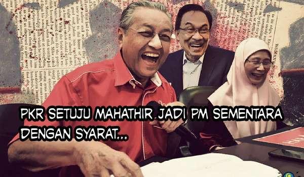 Tahniah: PKR setuju Dr Mahathir jadi PM sementara dengan syarat...
