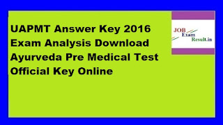 UAPMT Answer Key 2016 Exam Analysis Download Ayurveda Pre Medical Test Official Key Online