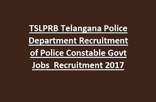 TSLPRB Telangana Police Department Recruitment of Police Constable Vacancies Recruitment 2017